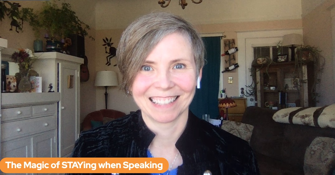 The Magic of STAYing when Speaking